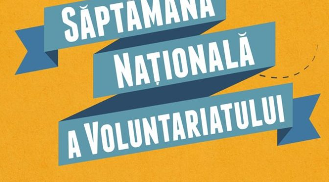 Saptamana Nationala a Voluntariatului 2017